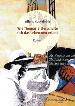 Alfons Huckebrink - Thomas Bitterschulte II - Wie Thomas Bitterschulte sich das Leben neu erfand [ sonderpunkt Verlag, Münster 2005 ]