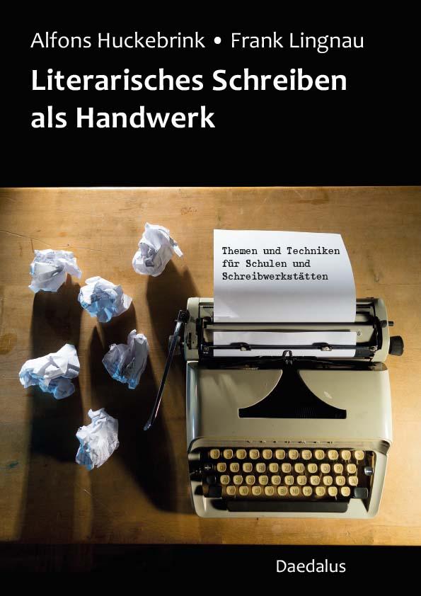 Alfons Huckebrink und Frank Lingnau - Literarisches Schreiben als Handwerk. Themen und Techniken für Schulen und Schreibwerkstätten