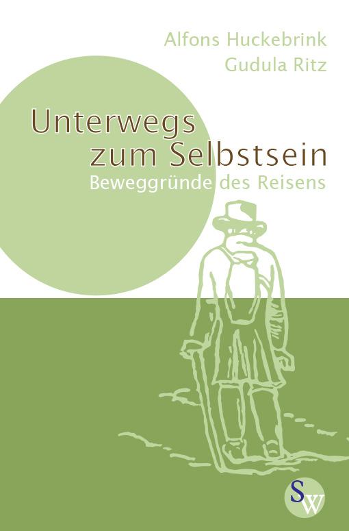 Alfons Huckebrink und Gudula Ritz - Unterwegs zum Selbstsein - Beweggründe des Reisens